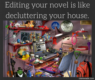 Editing your novel is like decluttering your house. clairewade.com