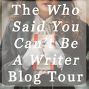 The Who Said You Can't Be A Writer Blog Tour