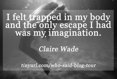 I felt trapped in my body and the only escape I had was my imagination.